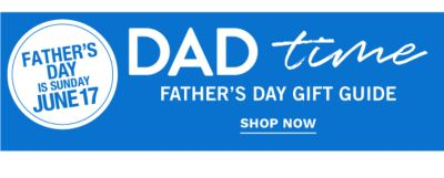 Father's Day is Sunday June 17 - Dad Time - Father's Day Gift Guide. Shop Now.