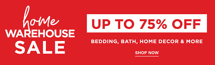 Up to 75% off bedding, bath, kitchen, home decor and more.