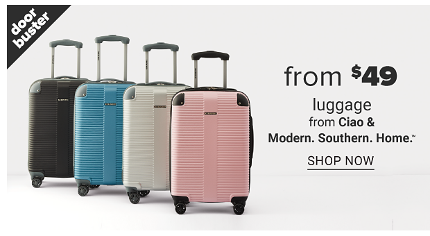 Four hardside spinner suitcases in a variety of solid colors. Doorbuster, luggage from $49 from Ciao and Modern. Southern. Home., shop now.