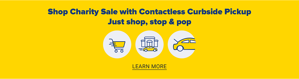 Shop Charity Sale with Contactless Curbside Pickup. Just shop, stop and pop. Learn more.