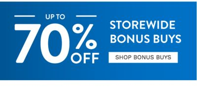 FATHER'S DAY SALE - Up to 70% off storewide Bonus Buys. Shop Bonus Buys.