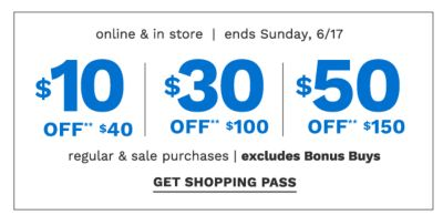 $10 off* $40 regular & sale purchases / $30 off* $100 regular & sale purchases / $50 off* $150 regular & sale purchases - excludes Bonus Buys - Online & in store - ends Sunday, 6/17. Get Shopping Pass.