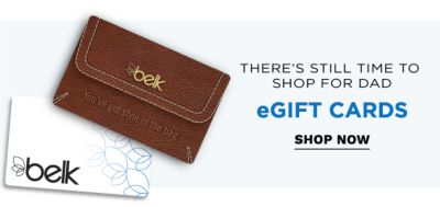 There's still time to shop for Dad - eGift cards. Shop Now.