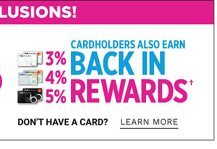 Cardholders also earn 3% back in rewards with Belk Rewards Card, 4% back with Belk Premier Card & 5% back with Belk Elite Card. Don't have a card? Apply now.