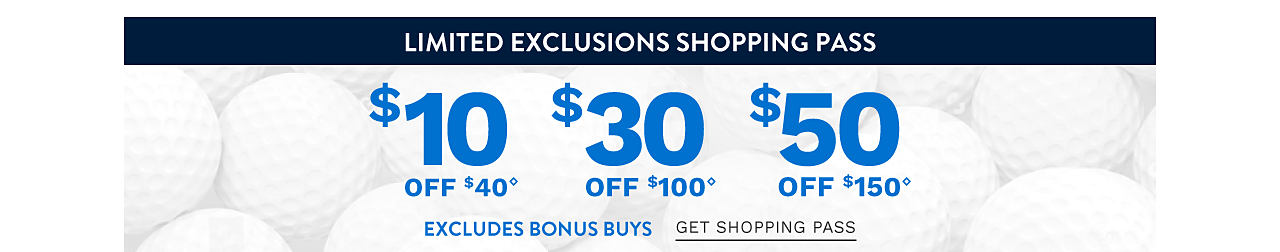 Limited Exclusions Shopping Pass. $10 off $40 regular & sale purchase. $30 off $100 regular & sale purchase. $50 off $150. Excludes Bonus Buys. Get Shopping Pass.