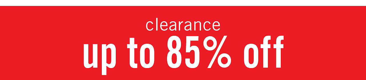 Clearance. Up to 85% off.