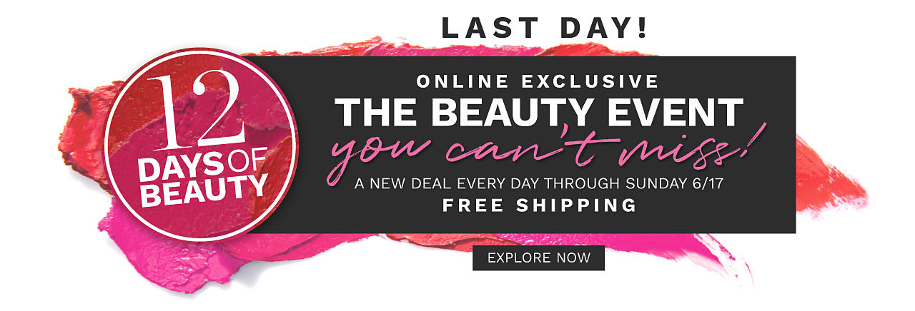 Last day! Online Exclusive. 12 Days of Beauty. The beauty event you can't miss. A new deal every day through Sunday June 17. Free Shipping. Explore now.