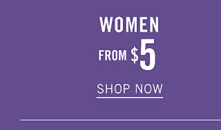 Women from $5. Shop now.