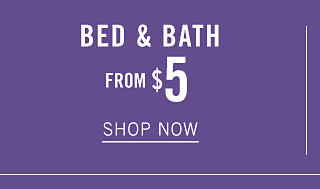 Bed & Bath. From $5. Shop now.