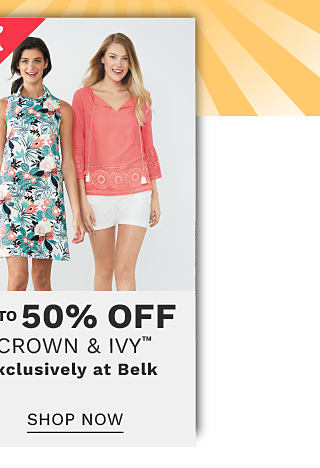 A woman wearing a multi colored floral print sleeveless dress standing next to a woman wearing a coral short sleeved top & white shorts. Bonus Buy. Up to 50% off Crown & Ivy. Exclusively at Belk. Shop now.