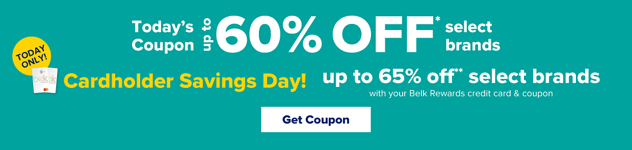 Today's coupon. Up to 65% off select brands. Today only! Cardholder Savings Day! Up to 65% off select brands with your Belk Rewards credit card and coupon. Get coupon.