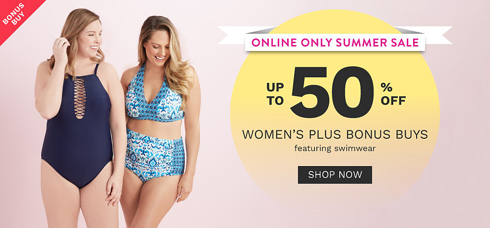 A woman wearing a navy one piece swimsuit standing next to a woman wearing a light blue & white patterned print two piece swimsuit. Online Only Summer Sale. Bonus Buy. Up to 50% off women's plus swimwear. Shop now.