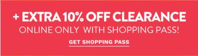 + extra 10% off∆ clearance with shopping pass! Get Shopping Pass.