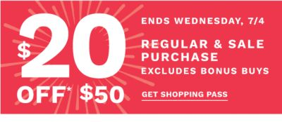 $20 off $50 regular & sale purchase - excludes Bonus Buys. Get Shopping Pass.