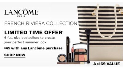 Lancome | French Rivera Collection - Limited Time Offer | 6 full-size bestsellers to create your perfect summer look - $45 with any Lancome purchase {A $169 value}. Shop Now.