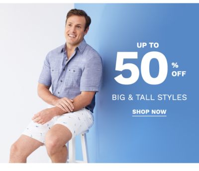 Up to 50% off Big & Tall styles. Shop now.