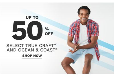 Up to 50% select True Craft™ and Ocean & Coast®. Shop now.