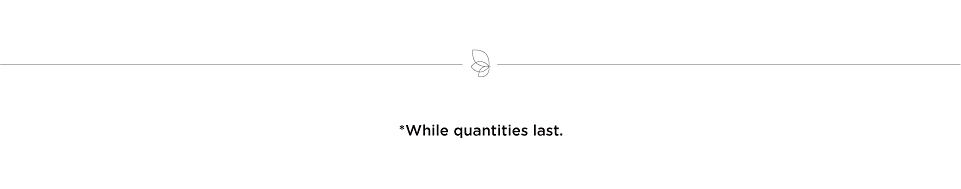 While quantities last.