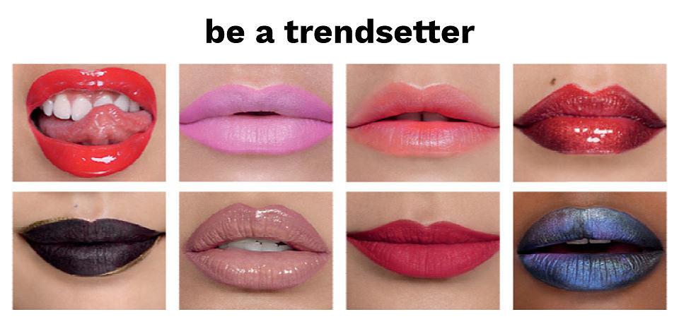 Be a trendsetter.