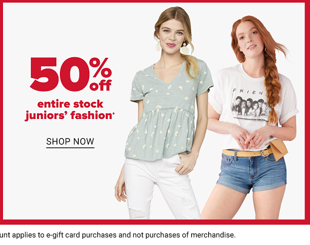 Young girl in light green baby doll tee and white denim pants next to girl in white graphic tee, belt and denim shorts. 50 percent off entire stock juniors fashion. Shop now.