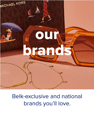 Michael Kors sunglasses and jewelry. Our brands. Belk-exclusive and national brands you'll love.