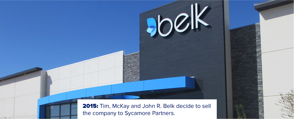 A more updated Belk storefront with the brand's leaves logo. 2015: Tim, McKay and John R. Belk decide to sell the company to Sycamore Partners.