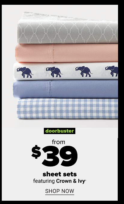 Sheet stack featuring light gray patterned sheets, light pink, white with navy elephants print, sky blue and light blue gingham pattern. Doorbuster. From $39 sheet sets featuring Crown and Ivy. Shop now.