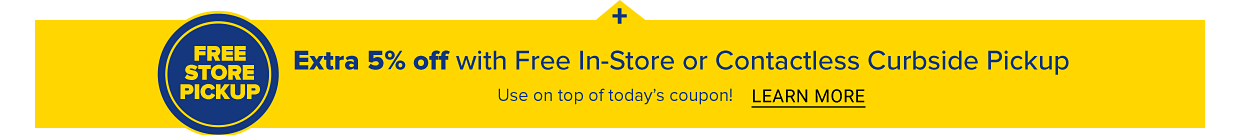 Plus, extra 5% off with free in store or contactless curbside pickup. Use on top of today's coupon. Learn more.