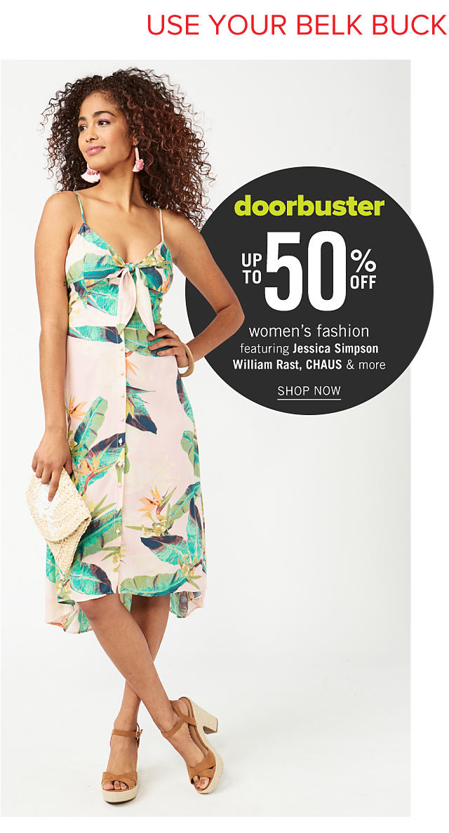 Use Your Belk Bucks on Doorbusters. A woman wearing a multi colored tropical print sleeveless dress & beige strappy chunky heeled sandals. Doorbuster. Up to 50% off women's fashion featuring Jessica Simpson, William Rast, Chaus & more. Shop now.