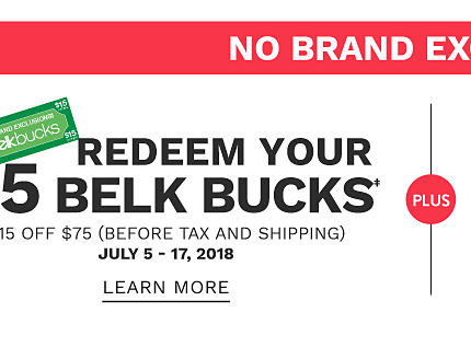 No Brand Exclusions. Redeem your $15 Belk Bucks coupon. $15 off $75 before tax & shipping. July 5 through 17, 2018. Learn more.