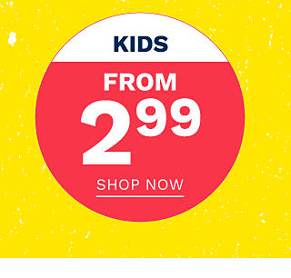 Kids. From $2.99. Shop now.