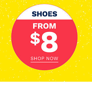 Shoes. From $8. Shop now.