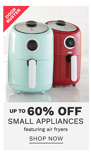 A teal air fryer & a red air fryer. DoorBuster. Up to 60% off small appliances featuring sir fryers. Shop now.