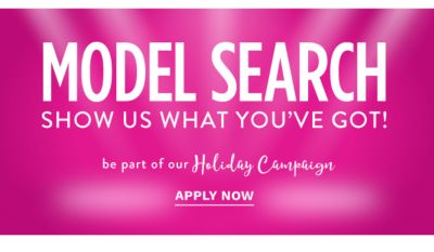 Model Search - Show us what you've got! Be part of our Holiday Campaign. Apply Now.