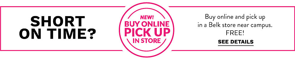 Short on time? New! Buy online pick up in store. Buy online and pick up in a Belk store near campus. Free! See details.