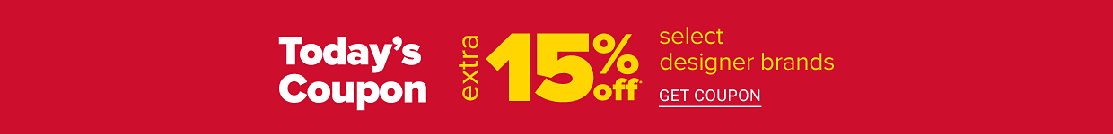Today's coupon. Extra 15% off select designer brands. Get coupon.