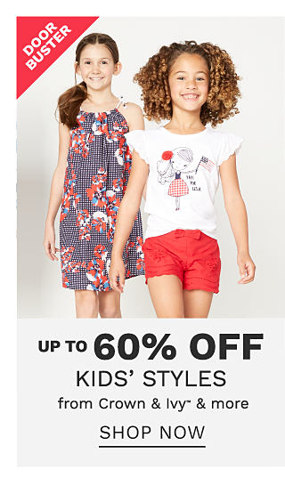 A girl wearing a navy, red & white floral print sun dress standing next to a girl wearing a red, white & blue graphic tee , gray shorts & sandals & a girl wearing a white & red T shirt & red shorts. DoorBuster. Up to 60% off kids styles from Crown & Ivy & more. Shop now.