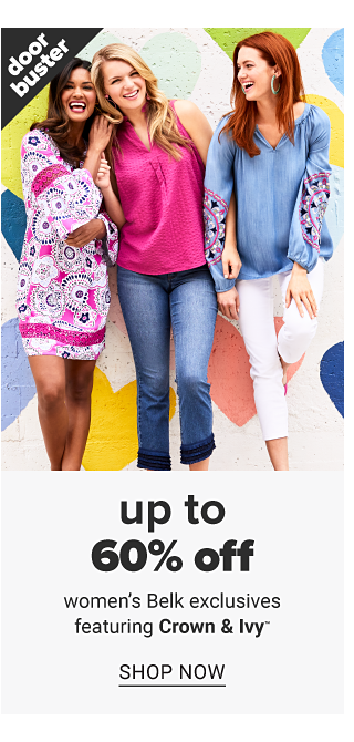 A woman wearing a fuchsia, blue & white print long sleeved dress standing next to a woman wearing a fuchsia long sleeved top & blue jeans & a woman wearing a denim blue long sleeved top & white capris. Doorbuster. Up to 60% off women's Belk exclusives featuring Crown & Ivy. Shop now.