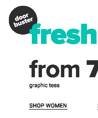 Fresh Prints. Doorbuster. From $7.99 graphic tees. Shop women.