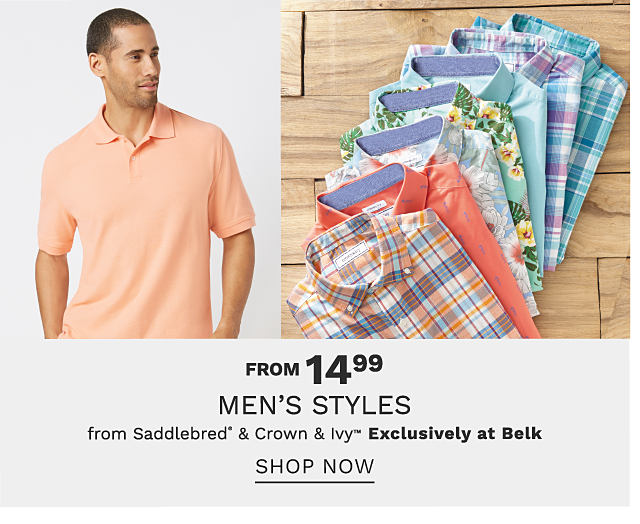 A man wearing a peach polo. An assortment of folded men's button front shirts in a variety of colors & patterns. From $14.99 men's styles from Saddlebred & Crown & Ivy. Exclusively at Belk. Shop now.
