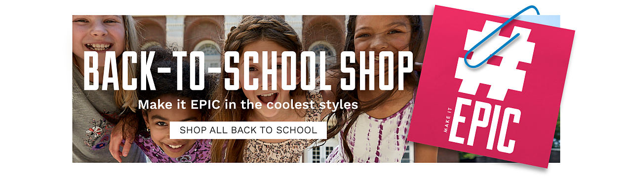Hashtag make it epic. Back to School Shop. Make it Epic in the coolest styles. Shop all back to school.