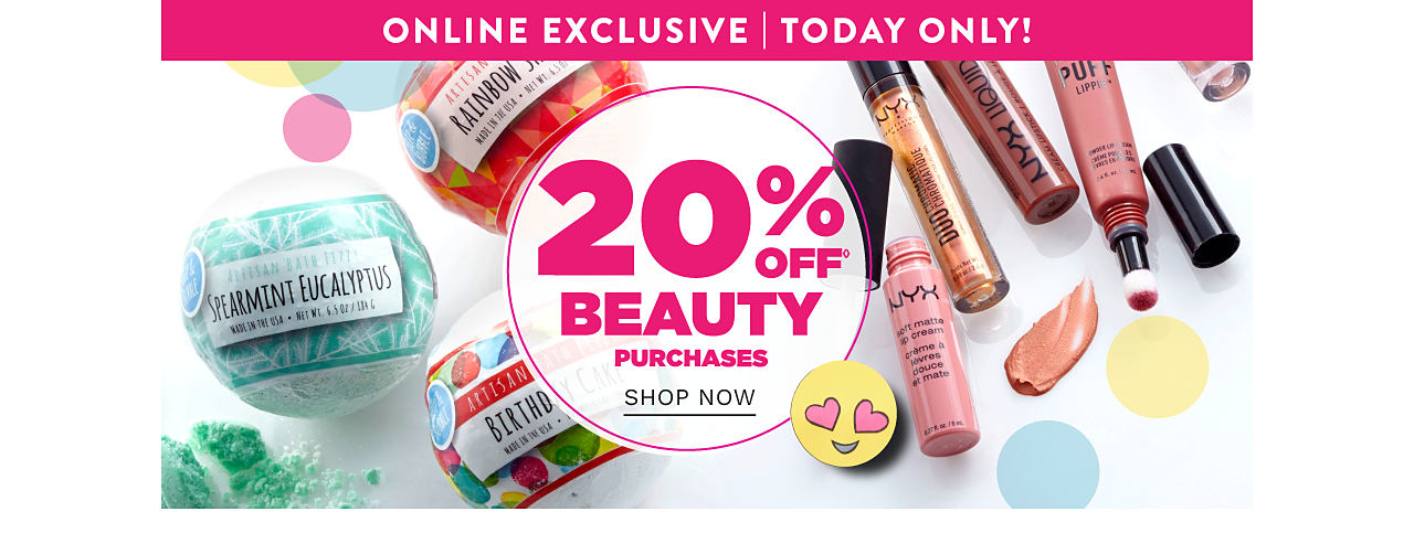 An assortment of Fizz & Bubble bath bombs & Nyx beauty products. Online Exclusive. Today Only. 20% off beauty purchases. Shop now.