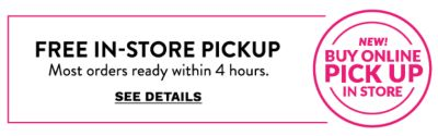 Buy online, Pick up in store - Free In-Store Pickup - Most orders ready within 4 hours. See Details.