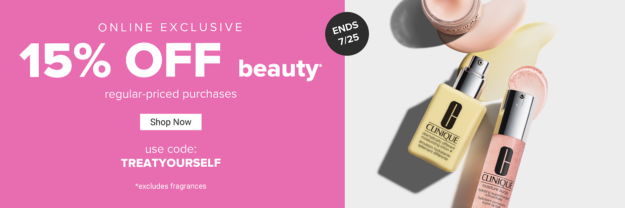 Clinique beauty products in yellow and pink bottles. Online exclusive. 15% off beauty regular priced purchases. Shop now. Use code treat yourself. Excludes fragrances. Ends July 25.