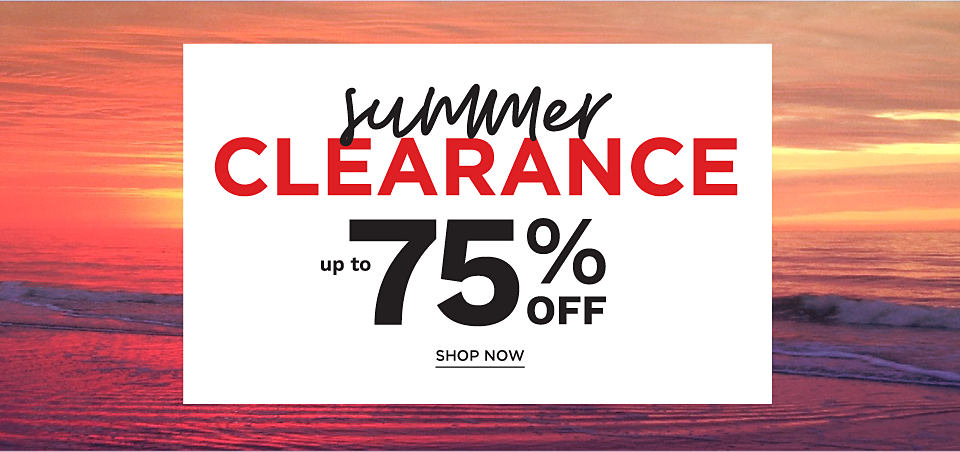 Summer Clearance. Up to seventy five percent off.