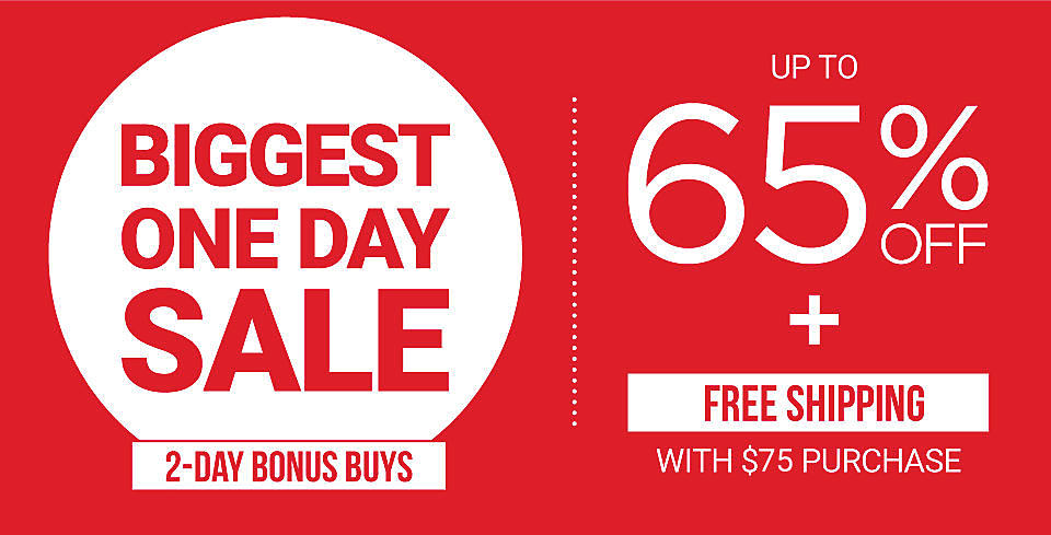 Biggest One Day Sale. Two Day Bonus Buys. Up to sixty five percent off. Free shipping with purchase of forty nine dollars.