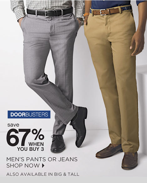 Doorbusters | Save 67% When You Buy 3 Mens' Pants or Jeans *Also Available in Big & Tall - Shop Now