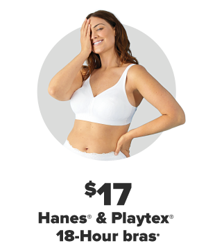 $17 Hanes and Playtex 18-Hour bras.