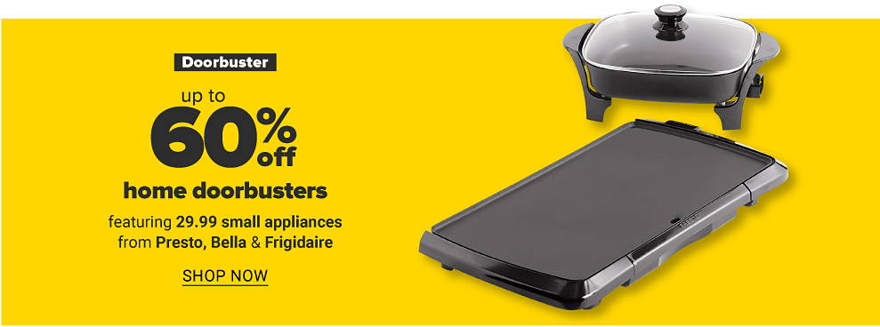 A covered griddle and skillet against a yellow background. Doorbuster up to 60% off home doorbusters featuring 29.99 small appliances from Presto, Bella and Frigidaire. Shop now.
