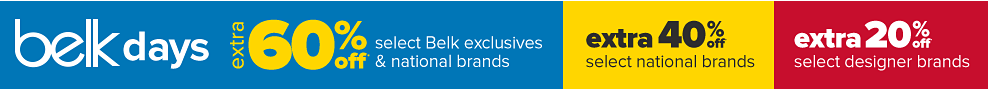 Extra 60% off Belk exclusives & select national brands. Extra 40% off select national brands, extra 20% select designer brands.